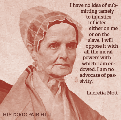 """""""I have no idea of submitting tamely to injustice inflicted either on me or on the slave. I will oppose it with all the moral powers with which I am endowed. I am no advocate of passivity."""" - Lucretia Mott"""