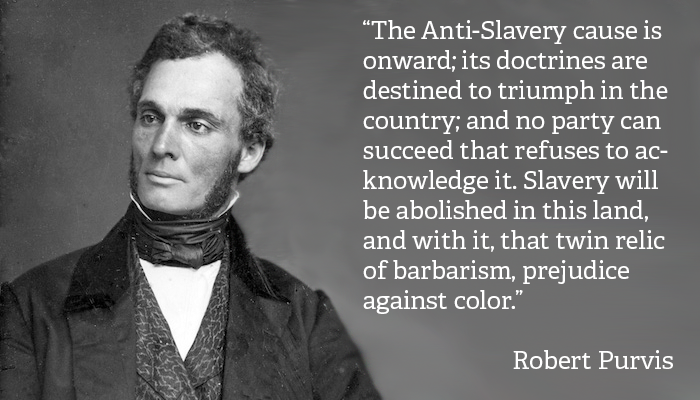 """Robert Purvis Quote: """"The Anti-Slavery cause is onward; its doctrines are destined to triumph in the country; and no party can succeed that refuses to acknowledge it. Slavery will be abolished in this land, and with it, that twin relic of barbarism, prejudice against color."""""""